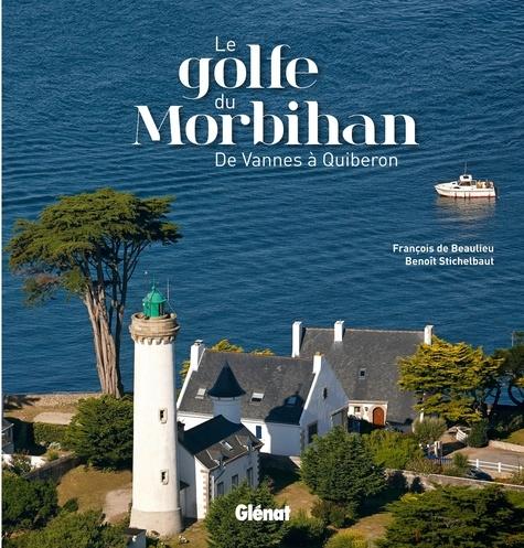 François de Beaulieu et Benoît Stichelbaut - Le golfe du Morbihan - De Vannes à Quiberon.