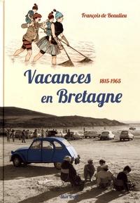 François de Beaulieu - Vacances en Bretagne (1815-1965).