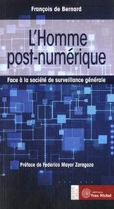 François de Bernard - L'homme post-numérique - Face à la société de surveillance générale.