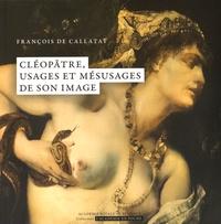 François de Callataÿ - Cléopâtre, usages et mésusages de son image.
