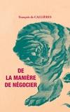 François de Callières - De la manière de négocier avec les souverains internationaux - De l'utilité des Négociations, du choix des Ambassadeurs et des Envoyés & des qualités nécessaires pour réussir dans ces emplois.
