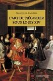 François de Callières - L'art de négocier sous Louis XIV.
