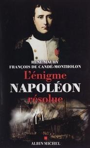 François de Candé-Montholon et René Maury - L'énigme Napoléon résolue. - L'extraordinaire découverte des documents Montholon.