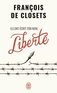 François de Closets - Ils ont écrit ton nom, liberté.
