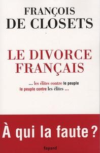 François de Closets - Le divorce français - Le peuple contre les élites.