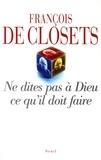 François de Closets - Ne dites pas à Dieu ce qu'il doit faire.