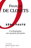 François de Closets - Zéro faute. L'orthographe, une passion française.