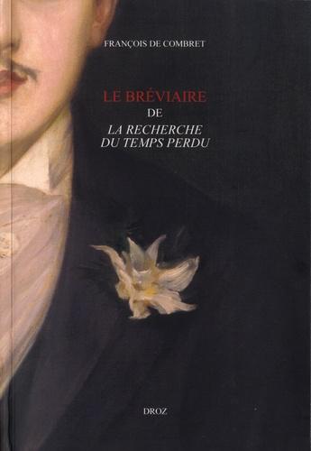 François de Combret - Le bréviaire de La recherche du temps perdu.
