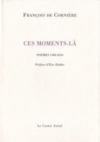 François de Cornière - Ces moments-là - Poèmes 1980-2010.