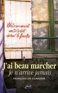François de Cornière - J'ai beau marcher - Je n'arrive jamais.