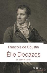 François de Coustin - Elie Decazes - Le dernier favori.