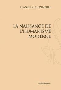 François de Dainville - La naissance de l'humanisme moderne.