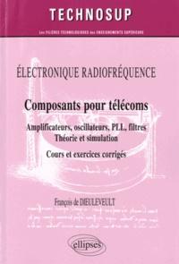François de Dieuleveult - Composants pour télécoms - Amplificateurs, oscillateurs, PLL, filtres - Théorie et simulation - Cours et exercices corrigés.