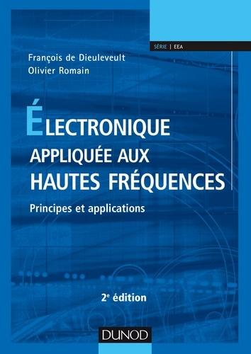 François de Dieuleveult et Olivier Romain - Electronique appliquée aux hautes fréquences - Principes et applications.