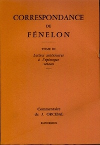 François de Fénelon - Correspondance de Fénelon - Tome 3, Lettres antérieures à l'épiscopat (1670-1695).