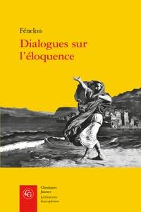 François de Fénelon - Dialogues sur l'éloquence.