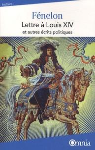 François de Fénelon - Lettre à Louis XIV et autres écrits politiques.