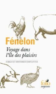François de Fénelon - Voyage dans l'île des plaisirs - Fables et histoires édifiantes.
