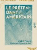 François de Gaïl et Mark Twain - Le Prétendant américain - Roman.