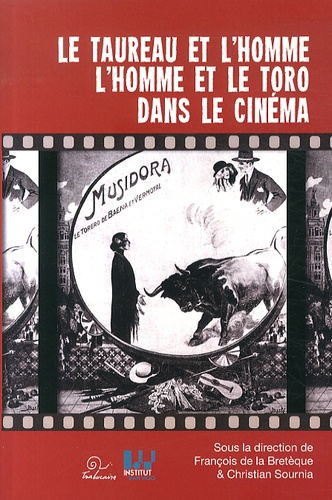 François de La Bretèque et Christian Sournia - Le taureau et l'homme, l'homme et le toro dans le cinéma - Actes du Colloque Cinéma et histoire, histoire du cinéma.