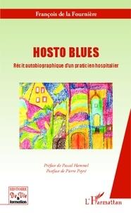 François de La Fournière - Hosto blues - Récit autobiographique d'un praticien hospitalier.