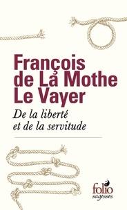 François de La Mothe Le Vayer et Lionel Leforestier - De la liberté et de la servitude.