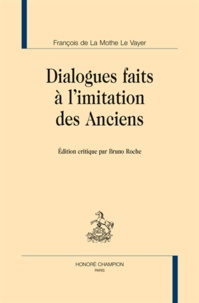 François de La Mothe Le Vayer - Dialogues faits à l'imitation des Anciens.
