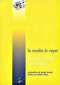 François de La Mothe Le Vayer - Hexameron rustique - Ou Les six journées passées à la campagne entre des personnes studieuses.