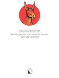 François de La Mothe Le Vayer - Petit traité sceptique sur cette commune façon de parler : N'avoir pas le sens commun.
