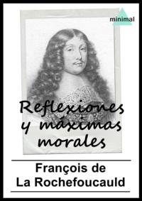 François de La Rochefoucauld - Reflexiones y máximas morales.
