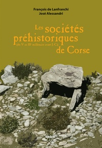 François de Lanfranchi et José Alessandri - Les sociétés préhistoriques de Corse - (Du IIIe au Ve millénaire avant J-C).