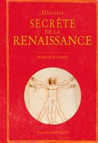 François de Lannoy - Histoire secrète de la Renaissance.