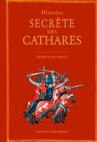 François de Lannoy - Histoire secrète des cathares.