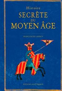 François de Lannoy - Histoire secrète du Moyen Age.