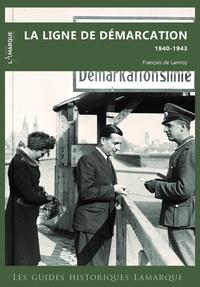 François de Lannoy - La ligne de démarcation 1940-1943.