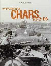 François de Lannoy - Les régiments de chars de la 2e DB.