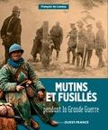 François de Lannoy - Mutins et fusillés pendant la Grande guerre.