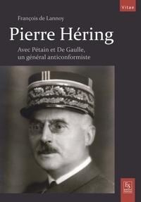 François de Lannoy - Pierre Hering - Un général anticonformiste avec Pétain et de Gaulle.