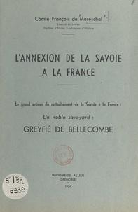 François de Mareschal - L'annexion de la Savoie à la France - Le grand artisan du rattachement de la Savoie à la France, un noble Savoyard : Greyfié de Bellecombe.