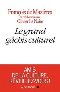 François de Mazières - Le grand gâchis culturel.