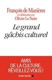 François de Mazieres et Olivier Le Naire - Le Grand Gâchis culturel.