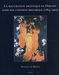 François de Médicis - La maturation artistique de Debussy dans son contexte historique (1884-1902).