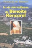 François de Muizon - La vie merveilleuse de Benoit Rencurel.