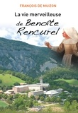 François de Muizon - La Vie merveilleuse de Benoîte Rencurel - Récit de vie.