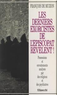 François de Muizon et Denis Hubert - Les derniers exorcistes de l'épiscopat révèlent ! - Possessions et envoûtements analysés par des religieux et des psychiatres.