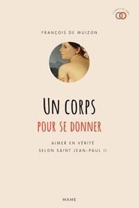 François de Muizon et Laurent Stefano - Un corps pour se donner - Aimer en vérité selon saint Jean-Paul II.