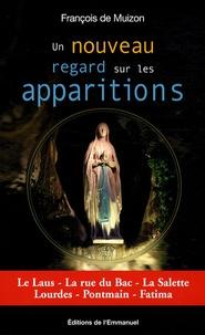 François de Muizon - Un nouveau regard sur les apparitions - Le Laus, La rue du Bac, La Salette, Lourdes, Pontmain, Fatima.