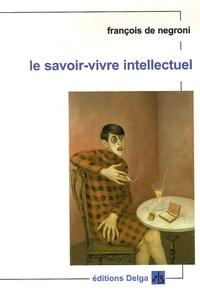 François de Negroni - Le savoir-vivre intellectuel.