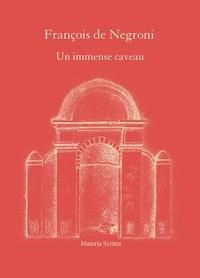 François de Negroni - Un immense caveau.