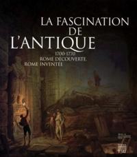 LA FASCINATION DE LANTIQUE 1700-1770. Rome découverte, Rome inventée.pdf